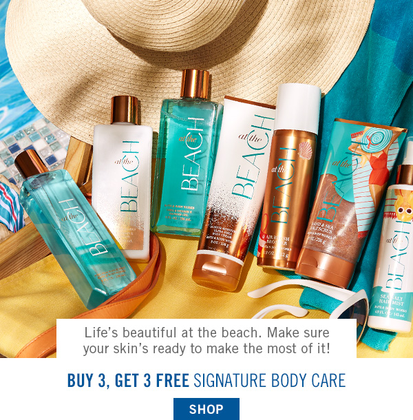 Life's beautiful at the beach. Make sure your skin's ready to make the most of it! Buy 3, get 3 free signature body care - SHOP
