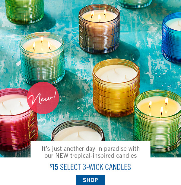 It's just another day in paradise with our NEW tropical-inspired candles - $15 Select 3-Wick Candles - SHOP