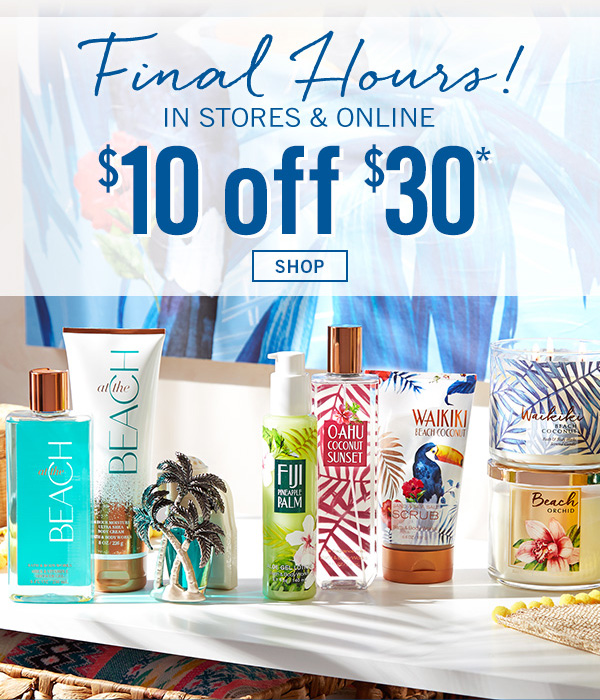 Final Hours! $10 off your $30 Purchase!