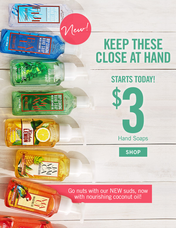 Keep these close at hand - Starts Today! $3 Hand Soaps - SHOP