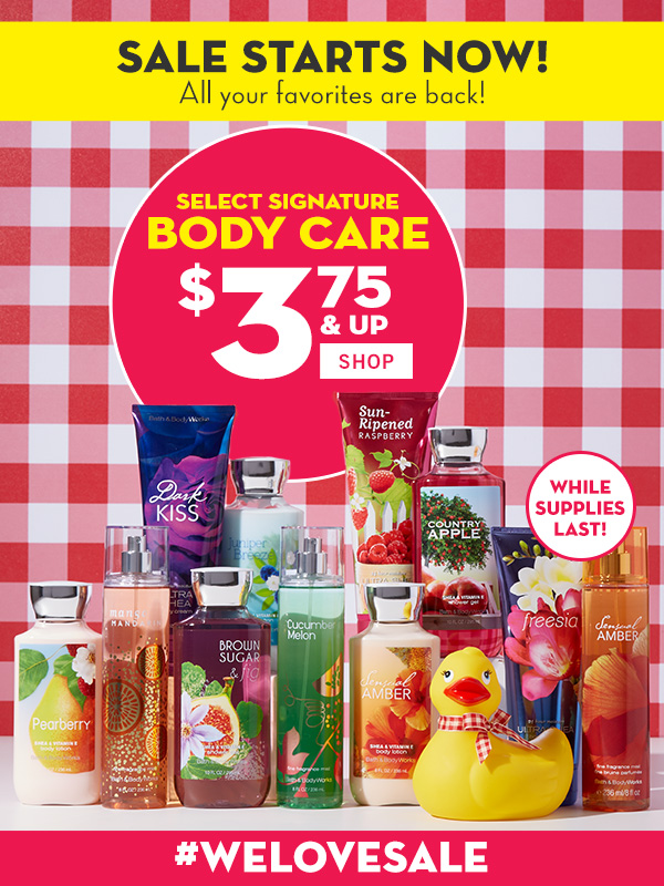 Sale starts now! All Your favorites are back! Select Signature Body Care is $3.75 and up - SHOP