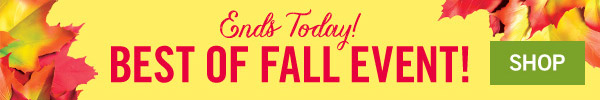 Ends Today! Best of Fall Event! SHOP