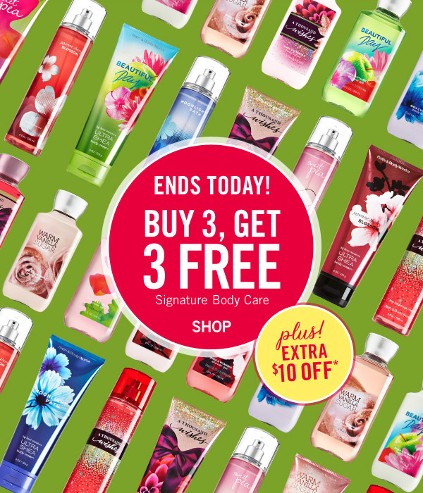 Ends Today! Buy 3 Get 3, FREE Siganture Body Care. Plus extra $10 off* - SHOP