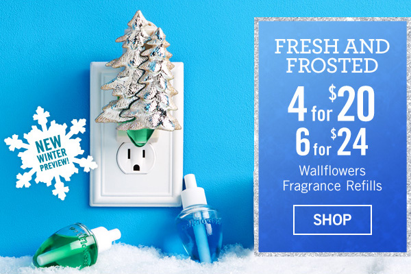 Fresh and frosted 4 for $20, or 6 for $24 Wallflowers fragrance refills - SHOP