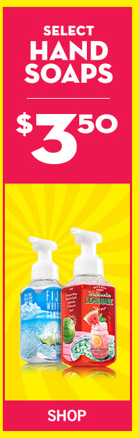 Select Hand Soaps are $3.50 - SHOP