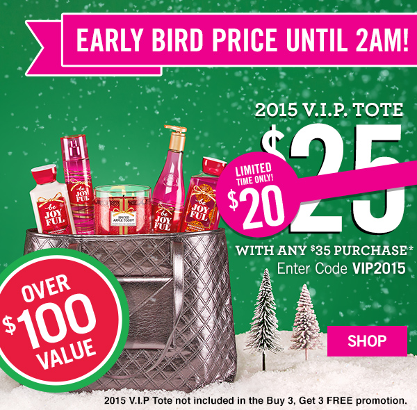 Early Bird Price Until 2AM! 2015 V.I.P. Tote Limited Time Only! $20 with any $35 Purchase in stores and online. Enter Code: VIP2015. Over $100 value - SHOP