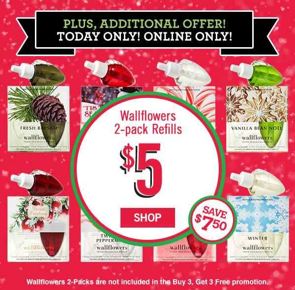 Plus, Additional offer! Today Only! Online Only! Wallflower 2-pack Refills $5! Save $7.50. Wallflowers 2-packs are not included in the Buy 3, Get 3 Free promotion - SHOP