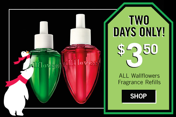 Ends Tomorrow! $3.50 All wallflowers fragrance refills - SHOP