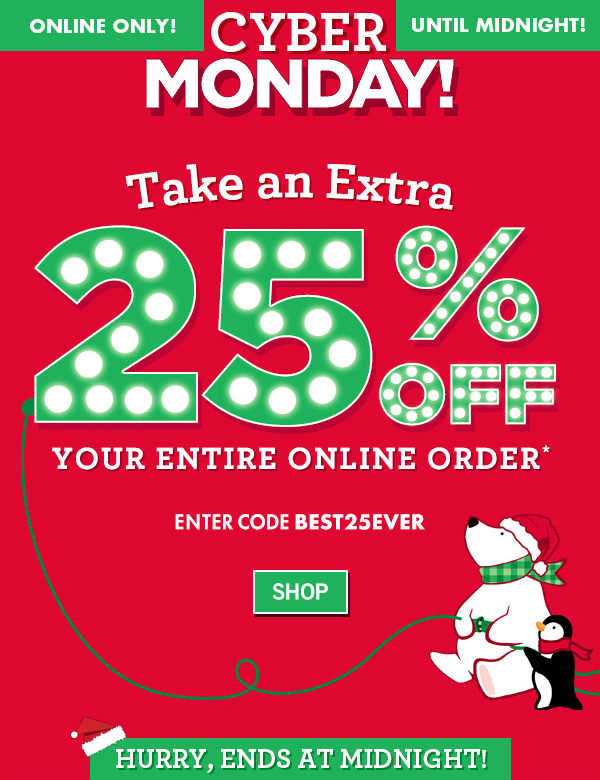 Online Only! Until Midnight! Cyber Monday! Take an extra 25% off you entire online order. Enter code: BEST25EVER - SHOP