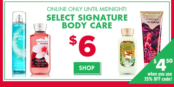 Online Only! Until Midnight! Select Signature Body Care $6. $4.50 when you use 25 off code! - SHOP