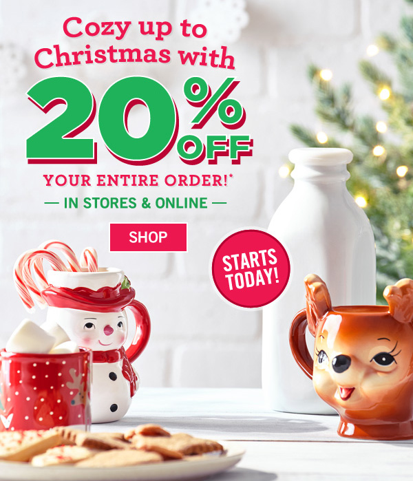 Cozy Up to Christmas with 20% Off your entire Order - In Stores and Online - Show on phone or print and present email at register - Enter code: VERYMERRY at checkout - SHOP
