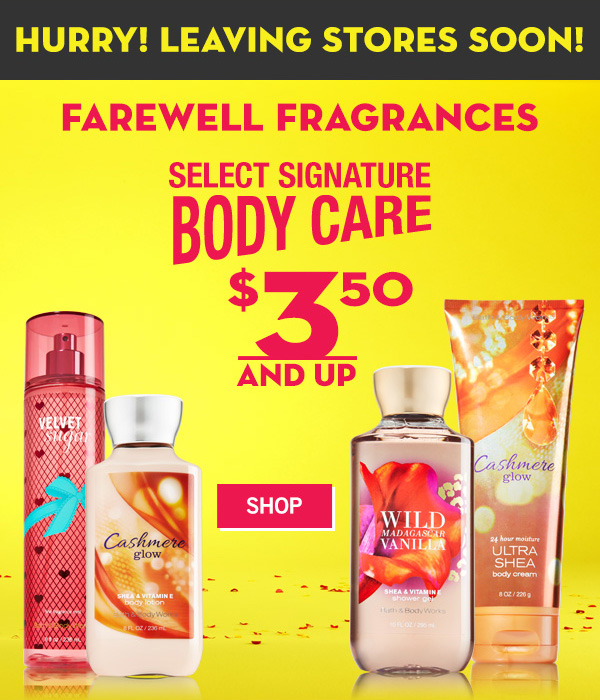 Hurry! Leaving Stores Soon! Farewell Fragrances Select Signature Body Care $3.50 and up - SHOP