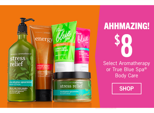 Ahhhmazing! $8 Select Aromatherapy or True Blue Spa Body Care - SHOP