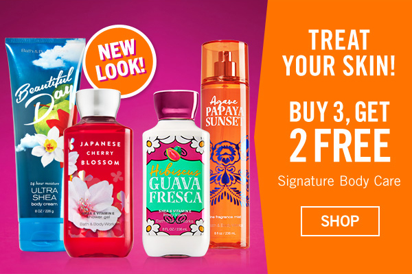 Treat you skin! Buy 3, get 2 Free Signature Body Care - SHOP
