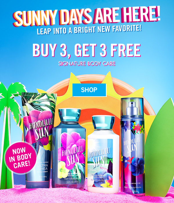 Sunny Days are Here! Leap into a bright new favorite! Buy 3, Get 3 Free Signature Body Care - SHOP