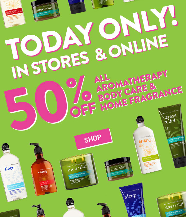 Today Only! 50% all Aromatherapy Body Care & Home Fragrance - SHOP