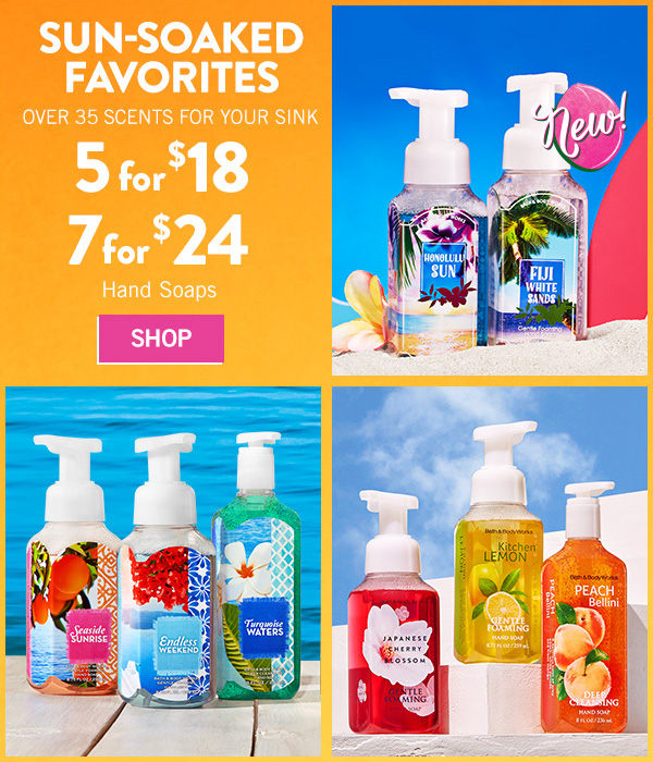 Sun-Soaked Favorites - over 35 scents for your sink - 5 for $18 or 7 for $24 Hand Soaps - SHOP