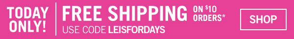 Today Only! Free Shipping on $10 orders - Use code: LEISFORDAYS at checkout - SHOP