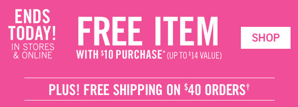 Ends Today! In Stores and Online - Free Item with $10 Purchase - Any full-priced item of $14 or less, plus! Free shipping on $40 orders