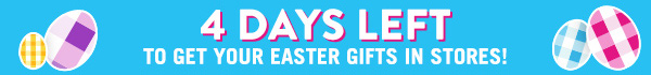 4 Days Left to get your Easter gifts in Stores!