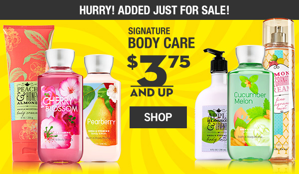 Hurry! Added Just for Sale! Select Body Care is $3.75 and up - SHOP