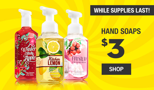 While Supplies Last! Hand Soaps are $3 - SHOP