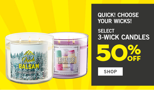 Quick! Choose your wicks! Select 3-wick candles 50% off - SHOP!