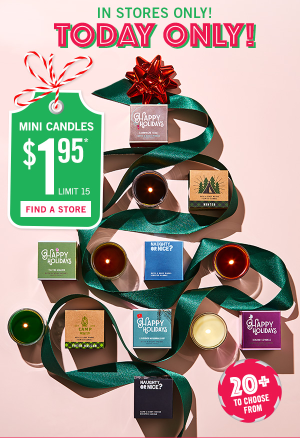In stores only! Toiday only! Mini candles $1.95 limit 15 - FIND A STORE!