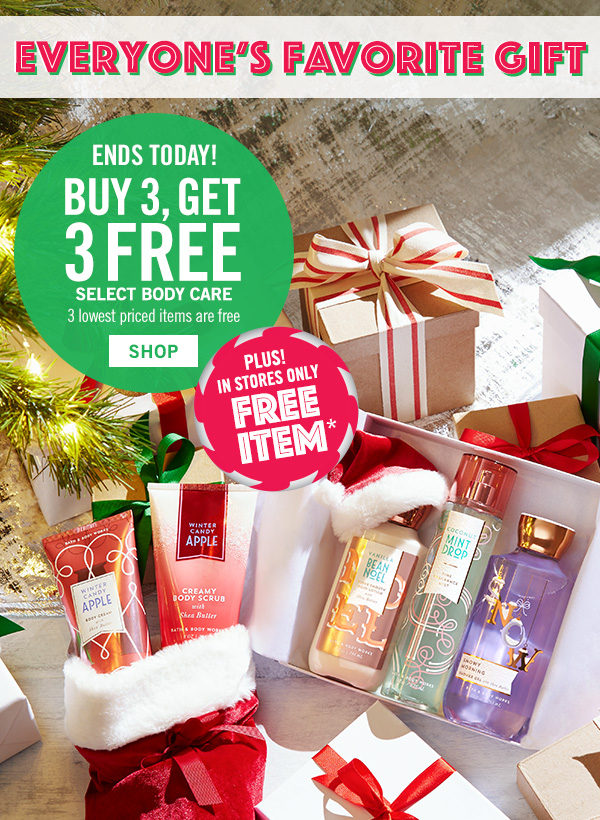 Everyone's Favorite Gift! Buy 3, Get 3 Free Select Body care - 3 lowest priced items are free - SHOP!