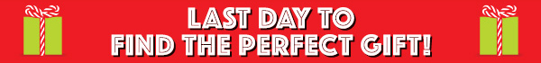 Last day to find the perfect gift! - SHOP!