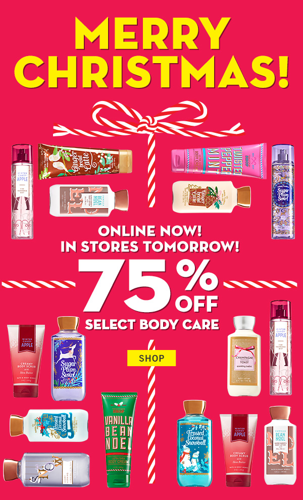 Online now! in stores tomorrow! 75% off select body care - SHOP!