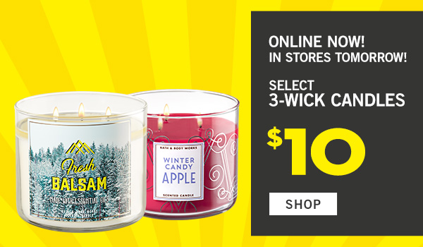 Online Now! In stores Tomorrow! select 3-wick candles $10 - SHOP!