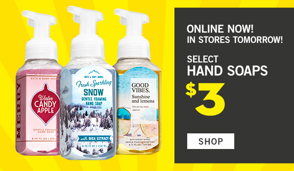 Online Now! In stores Tomorrow! Select Hand Soaps $3 - SHOP