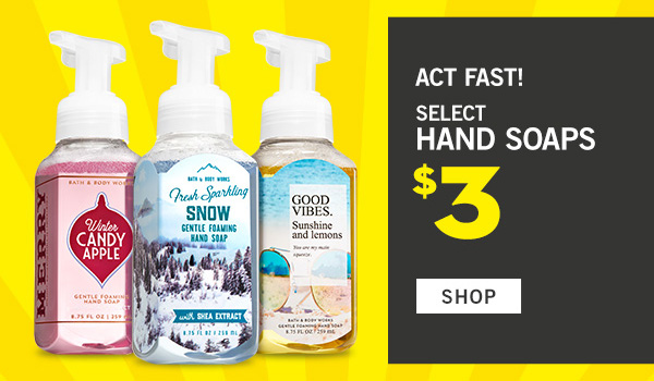 Act Fast! Select Hand Soaps $3 - SHOP