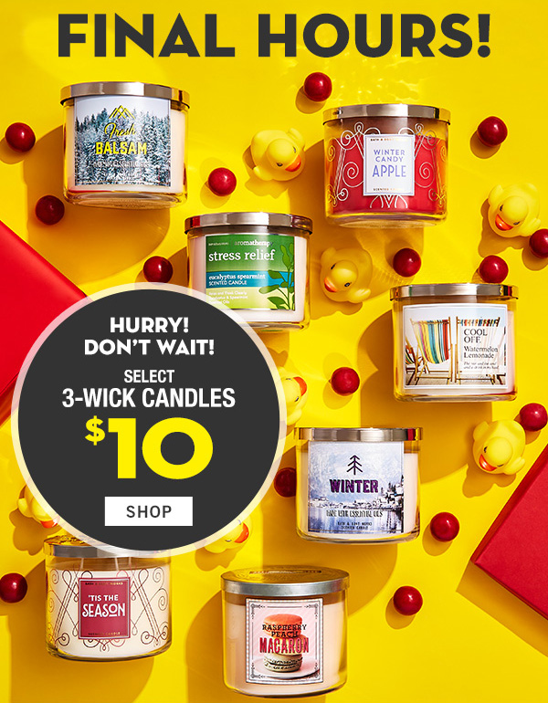 Final Hours!  Hurry Don't wait! select 3-wick candles $10 - SHOP!