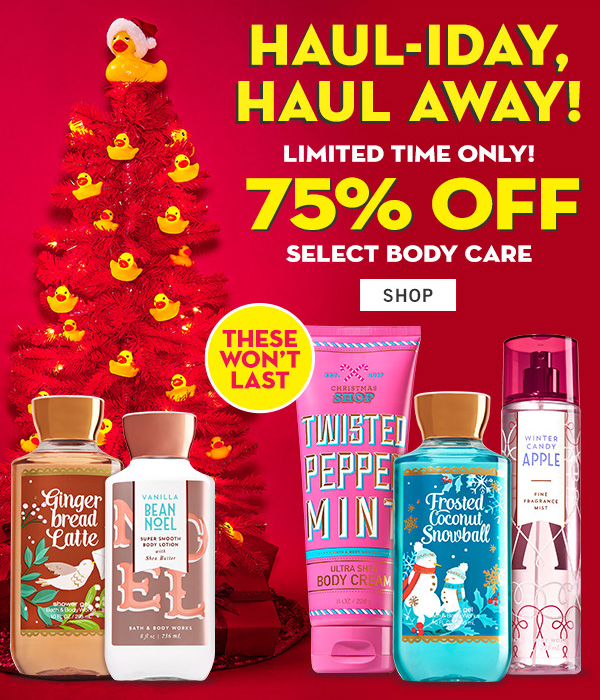 Haul-iday, haul away! Limited time only! 75% off select body care - SHOP!