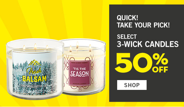 Quick! Take your pick! Select 3-wick candles 50% off - SHOP!