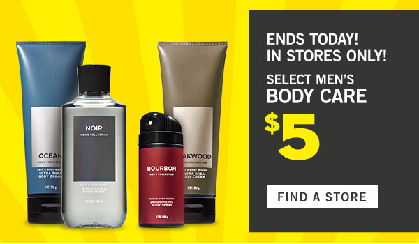Ends today! In stores only! Select Men's Body Care $5 - FIND A STORE