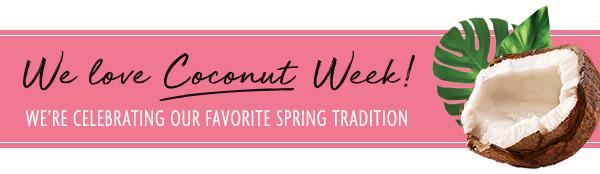 We Love Coconut week! We're celebrating our favorite tropical ingredient - SHOP!
