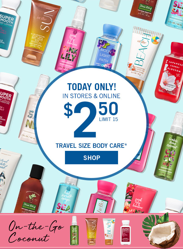 Today only! In stores & online! $2.50 Travel Size Body Care. On-the-go coconut - Limit 15 - SHOP!