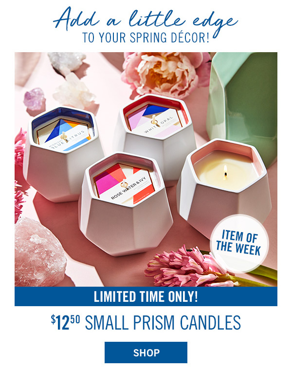 Add a little edge to your spring decor! Limited Time Only! $12.50 Small Prism Candles - SHOP!