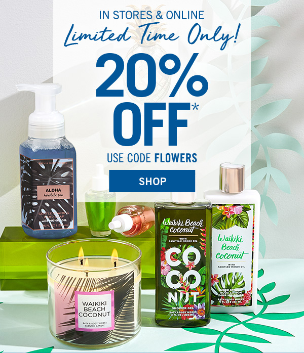 Limited time only! In stores & online 20% off your entire purchase* Use code FLOWERS - SHOP