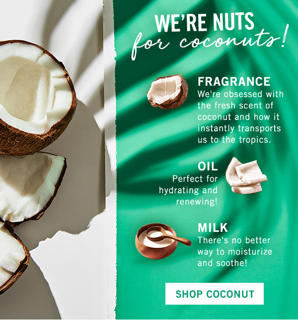 We're nuts for coconuts! Fragrance, Oil, Milk - SHOP COCONUT!