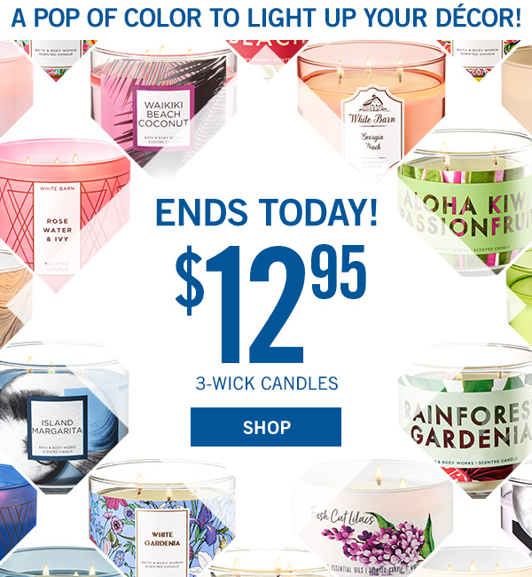 A pop of color to light up your decor! Ends Today! $12.95 3-Wick Candles - SHOP