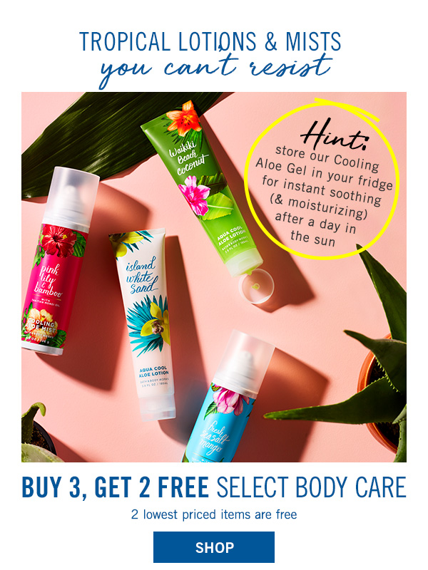 Tropical lotions & mists you can't resist! Buy 3, Get 2 free select body care. 2 lowest priced items are free - SHOP!