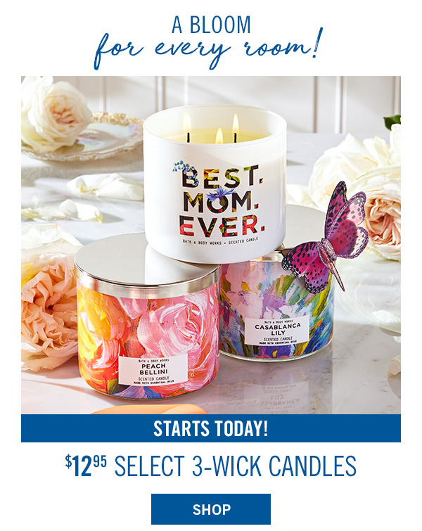 A bloom for every room! Starts Today! $12.95 select 3-wick candles - SHOP!