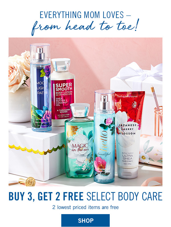 Everything mom loves from head to toe! Buy 3, Get 2 Free Select Body Care. 2 lowest priced items are free - SHOP