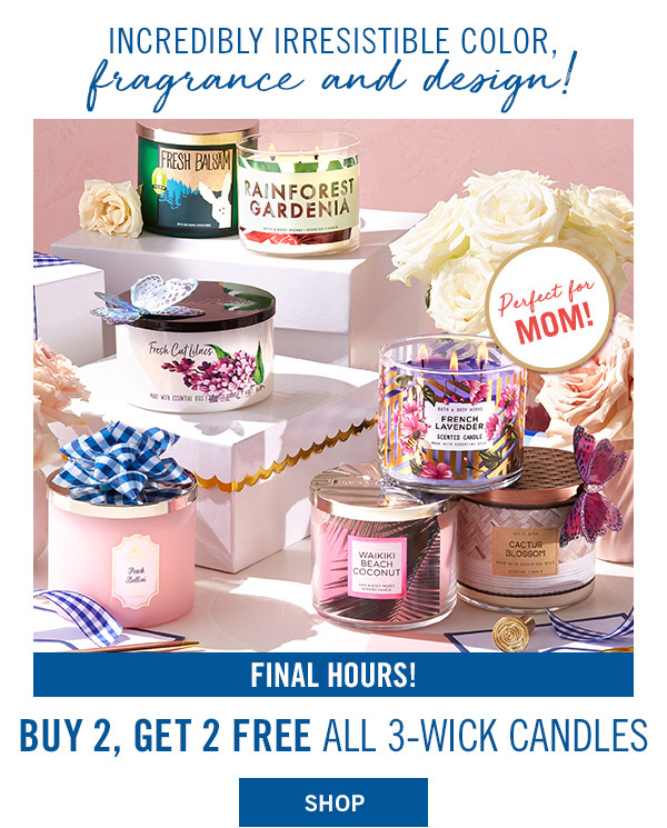 Incredibly irresistible color, fragrance and design! Final Hours! All 3-wick candles Buy 2, Get 2 FREE! PLUS! Take $10 off $30 - SHOP