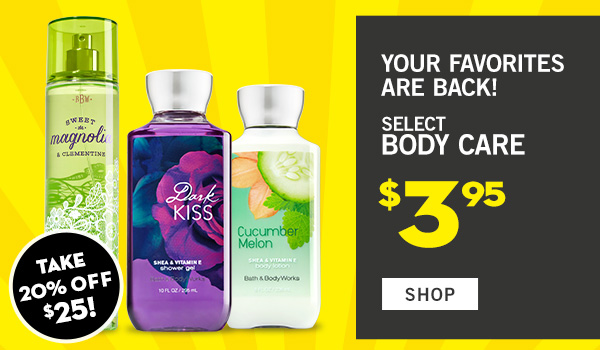 Your favorites are back! Select body care $3.95 - SHOP