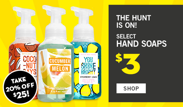 The Hunt is on! Select hand soaps $3 - SHOP